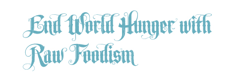 end world hunger, raw food